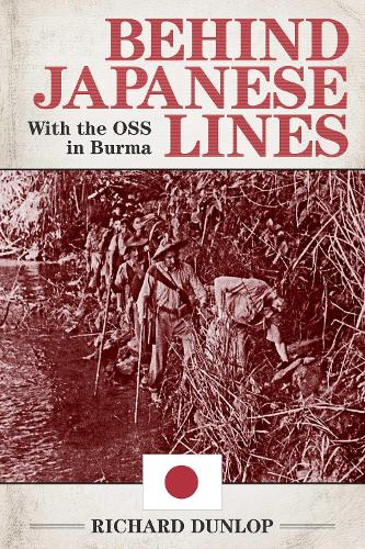 Behind Japanese Lines: With the OSS in Burma (Paperback)