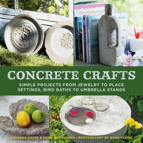 Concrete Crafts: Simple Projects from Jewelry to Place Settings, Birdbaths to Umbrella Stands (Hardback)