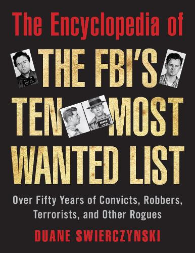 The Encyclopedia of the FBI's Ten Most Wanted List: Over Fifty Years of Convicts, Robbers, Terrorists, and Other Rogues (Paperback)