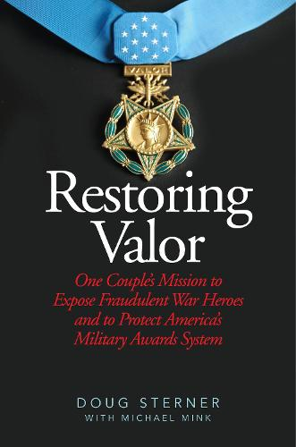 Restoring Valor: One Couple's Mission to Expose Fraudulent War Heroes and Protect America's Military Awards System (Hardback)