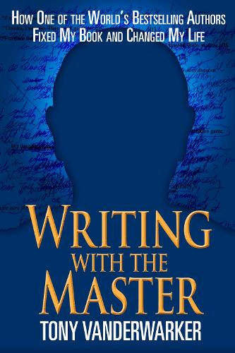 Writing with the Master: How One of the Worlds Bestselling Authors Fixed My Book and Changed My Life (Hardback)