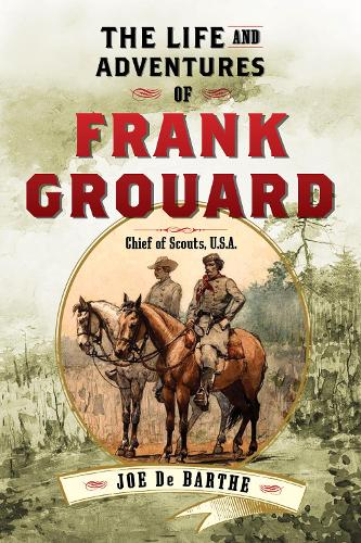 The Life and Adventures of Frank Grouard: Chief of Scouts, U.S.A. (Paperback)