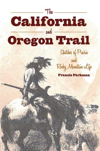 The California and Oregon Trail: Sketches of Prairie and Rocky Mountain Life (Paperback)