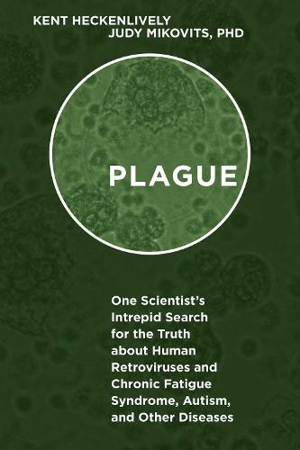 Plague: One Scientist's Intrepid Search for the Truth about Human Retroviruses and Chronic Fatigue Syndrome (ME/CFS), Autism, and Other Diseases (Hardback)
