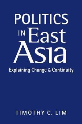 Politics in East Asia: Explaining Change and Continuity (Hardback)