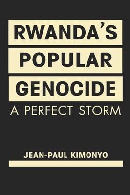 Rwanda's Popular Genocide: A Perfect Storm (Hardback)