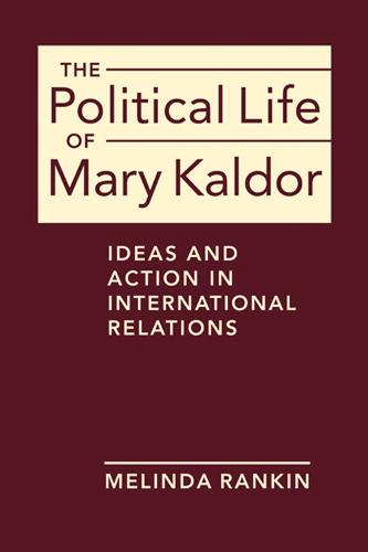 The Political Life of Mary Kaldor: Ideas and Action in International Relations (Hardback)