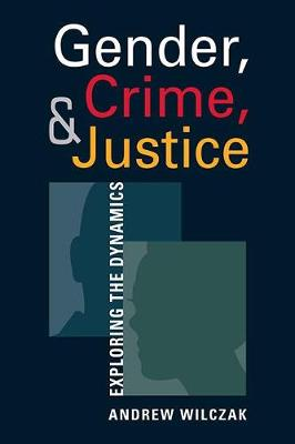 Gender, Crime, and Justice: Exploring the Dynamics (Paperback)