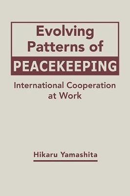 Evolving Patterns of Peacekeeping: International Cooperation at Work (Hardback)