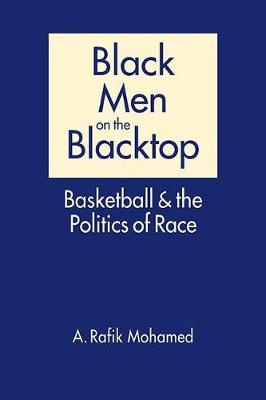 Black Men on the Blacktop: Basketball and the Politics of Race (Hardback)