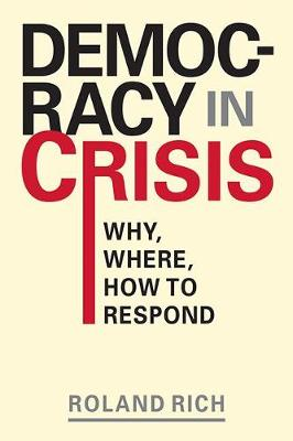 Democracy in Crisis: Why, Where, How to Respond (Hardback)