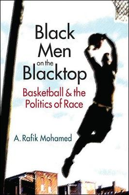 Black Men on the Blacktop: Basketball and the Politics of Race (Paperback)