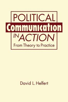 Political Communication in Action: From Theory to Practice (Hardback)