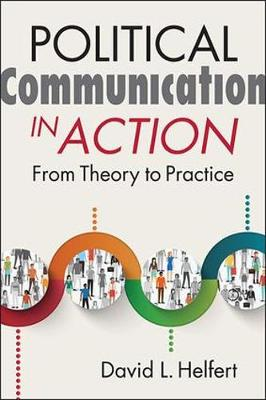 Political Communication in Action: From Theory to Practice (Paperback)