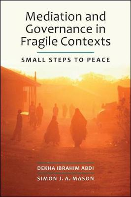 Mediation and Governance in Fragile Contexts: Small Steps to Peace (Paperback)