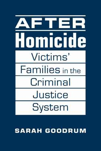 After Homicide: Victims' Families in the Criminal Justice System (Hardback)
