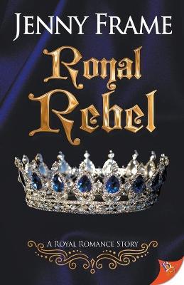 Royal Rebel - Royal Romance Story 2 (Paperback)