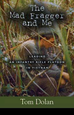 The Mad Fragger and Me: Leading an Infantry Rifle Platoon in Vietnam - Second Edition (Paperback)