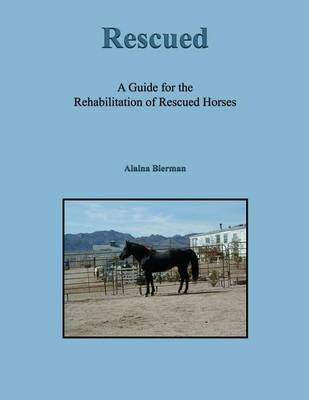 Rescued: A Guide for the Rehabilitation of Rescued Horses (Paperback)