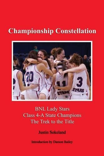 Championship Constellation: Bnl Lady Stars 2013 Class 4-A State Champions - The Trek to the Title (Paperback)