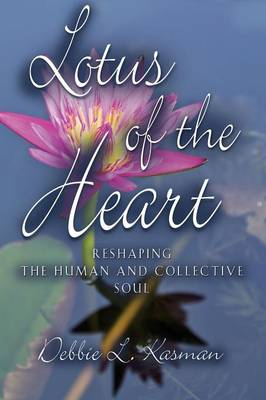 Lotus of the Heart: Reshaping the Human and Collective Soul (Paperback)