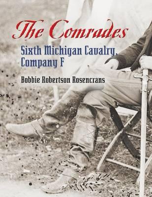 The Comrades: Sixth Michigan Cavalry, Company F (Paperback)
