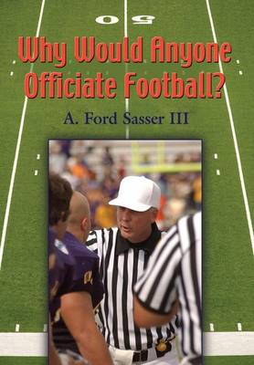 Why Would Anyone Officiate Football? (Hardback)