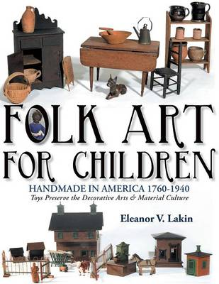 Folk Art for Children: Handmade in America 1760-1940 - Toys Preserve the Decorative Arts & Material Culture (Paperback)