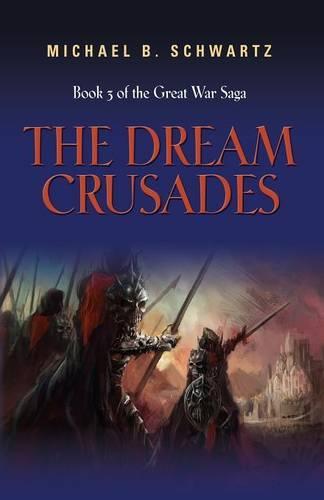 The Dream Crusades: Book Three of the Great War Saga (Paperback)