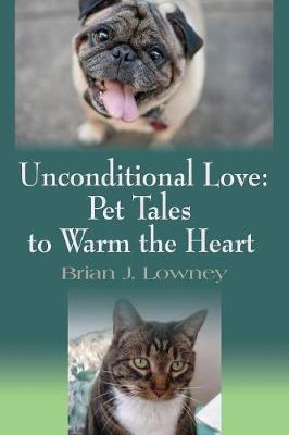 Unconditional Love: Pet Tales to Warm the Heart (Paperback)