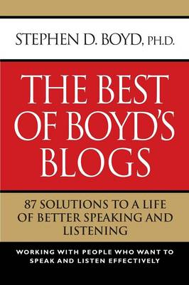 THE Best of Boyd's Blogs: 87 Solutions to a Life of Better Speaking and Listening (Paperback)
