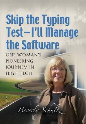 Skip the Typing Test - I'll Manage the Software: One Woman's Pioneering Journey in High Tech (Hardback)