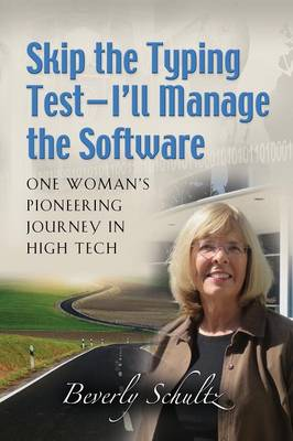 Skip the Typing Test - I'll Manage the Software: One Woman's Pioneering Journey in High Tech (Paperback)