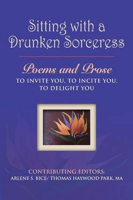 Sitting with A Drunken Sorceress: Poems and Prose to invite you, to incite you, to delight you (Paperback)