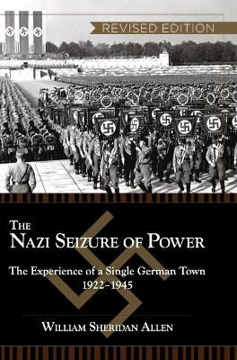 The Nazi Seizure of Power: The Experience of a Single German Town, 1922-1945, Revised Edition (Hardback)