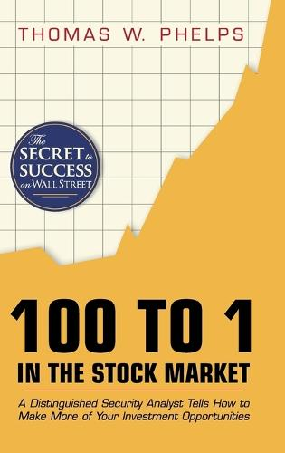 100 to 1 in the Stock Market: A Distinguished Security Analyst Tells How to Make More of Your Investment Opportunities (Hardback)