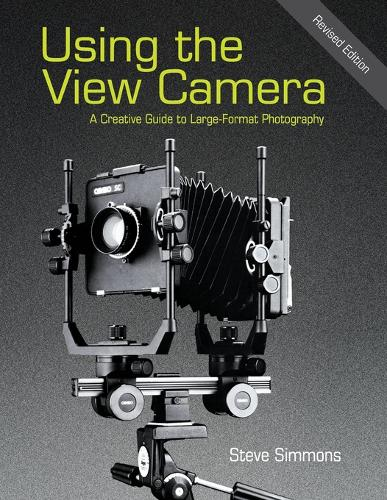 Using the View Camera: A Creative Guide to Large Format Photography (Paperback)