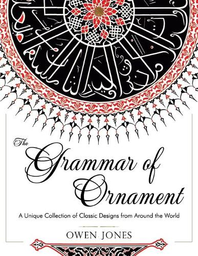 The Grammar of Ornament: All 100 Color Plates from the Folio Edition of the Great Victorian Sourcebook of Historic Design (Dover Pictorial Archive Series) (Paperback)