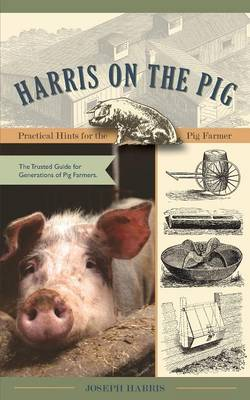 Harris on the Pig: Practical Hints for the Pig Farmer (Paperback)