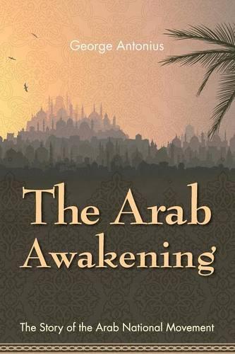 The Arab Awakening: The Story of the Arab National Movement (Paperback)