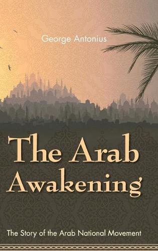 The Arab Awakening: The Story of the Arab National Movement (Hardback)