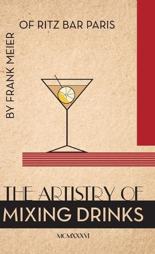 The Artistry Of Mixing Drinks (1934): by Frank Meier, RITZ Bar, Paris;1934 Reprint (Hardback)