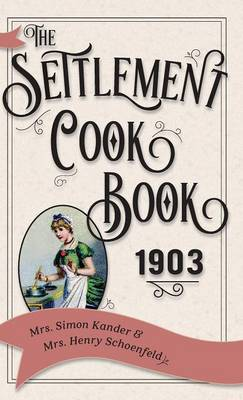 The Settlement Cook Book 1903 (Hardback)