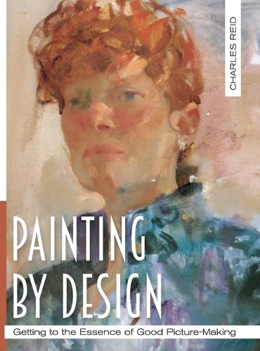 Painting by Design: Getting to the Essence of Good Picture-Making (Master Class) (Hardback)
