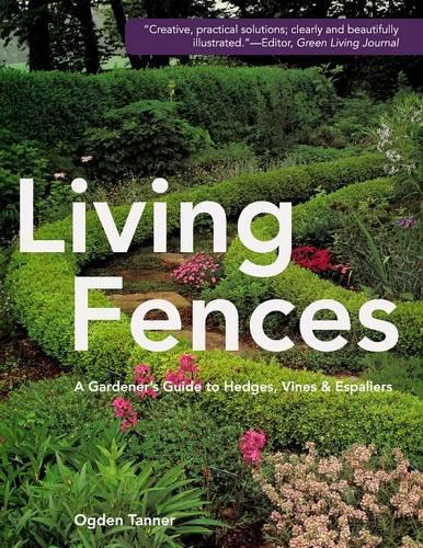 Living Fences: A Gardener's Guide to Hedges, Vines & Espaliers (Paperback)