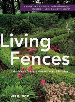 Living Fences: A Gardener's Guide to Hedges, Vines & Espaliers (Hardback)