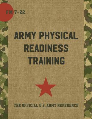 FM 7-22: Army Physical Readiness Training with Change (Paperback)