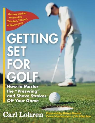 Getting Set for Golf: How to Master the Preswing and Shave Strokes Off Your Game (Hardback)
