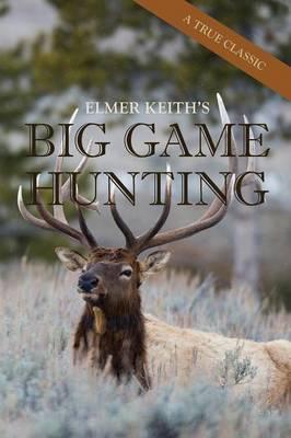 Elmer Keith's Big Game Hunting (Paperback)