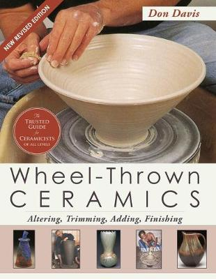Wheel-Thrown Ceramics: Altering, Trimming, Adding, Finishing (a Lark Ceramics Book) (Paperback)